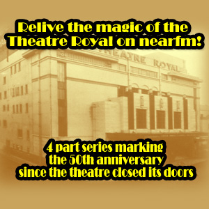 Relive the magic of the Theatre Royal!