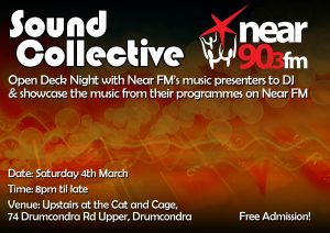 Join us in the Cat and Cage, Drumcondra, Sat 4th March from 8pm for a FREE night out at the Near FM 'Open Deck Showcase'