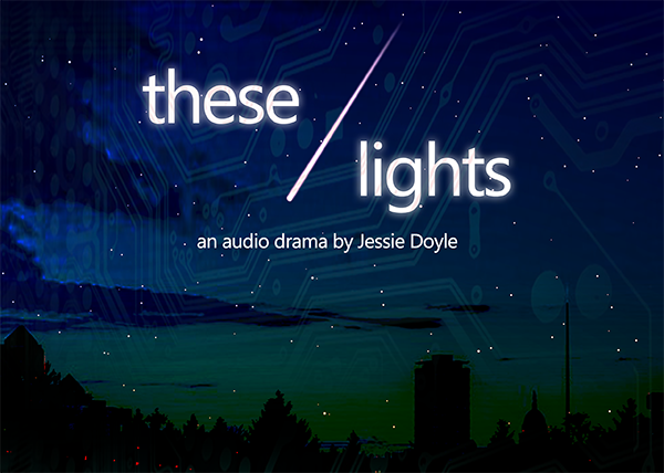 New Audio Drama – These Lights
