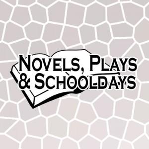 Novels, Plays & Schooldays